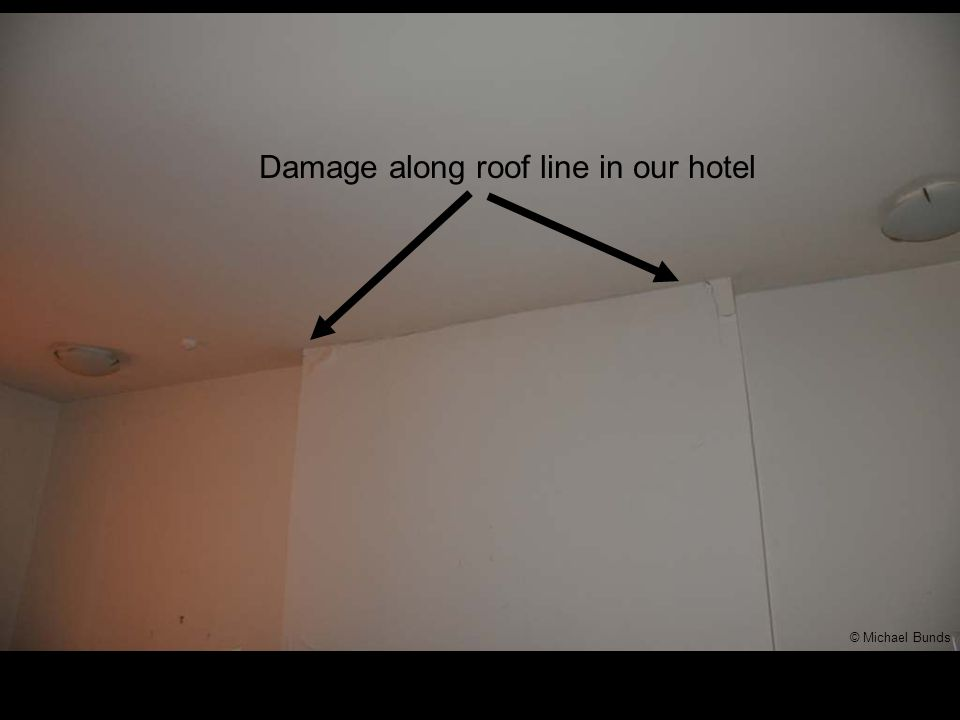 Damage along roof line in our hotel © Michael Bunds