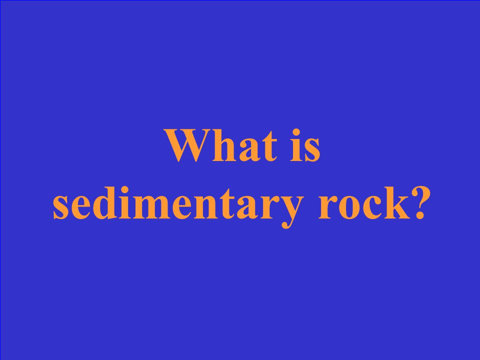 Weathering breaks down igneous rocks. These sediments can be compacted and cemented to form this type of rock.