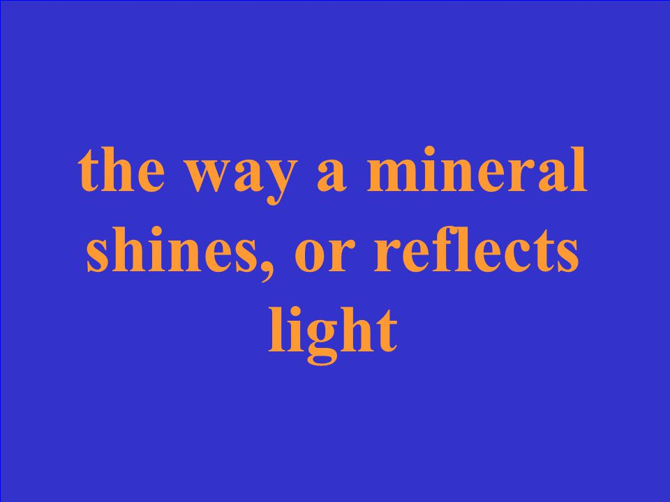 the way a mineral shines, or reflects light