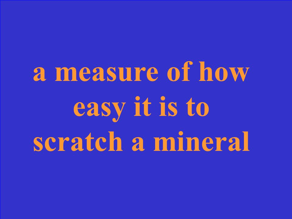 a measure of how easy it is to scratch a mineral