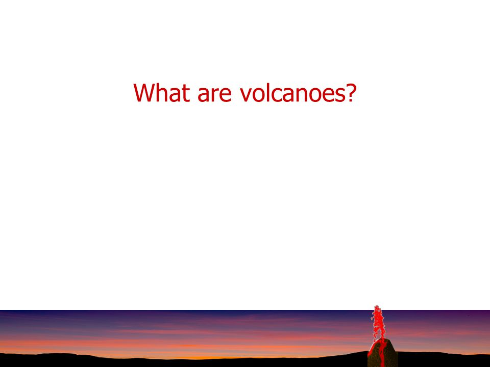 Volcanoes by Jim Alton Click the volcano below to go to the next slide.