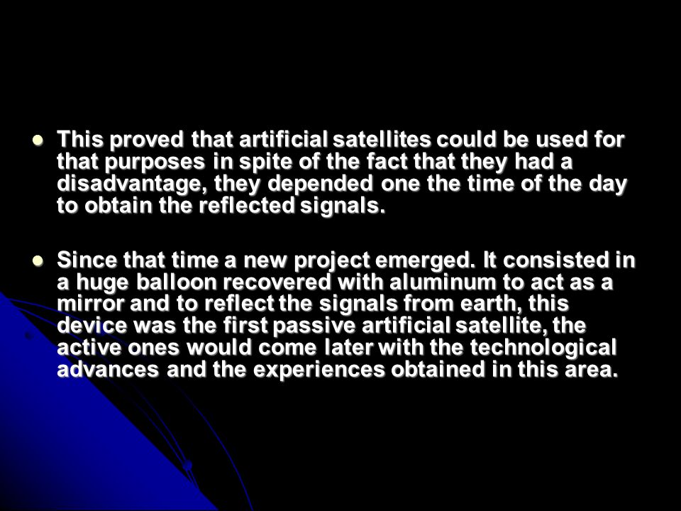 This proved that artificial satellites could be used for that purposes in spite of the fact that they had a disadvantage, they depended one the time of the day to obtain the reflected signals.