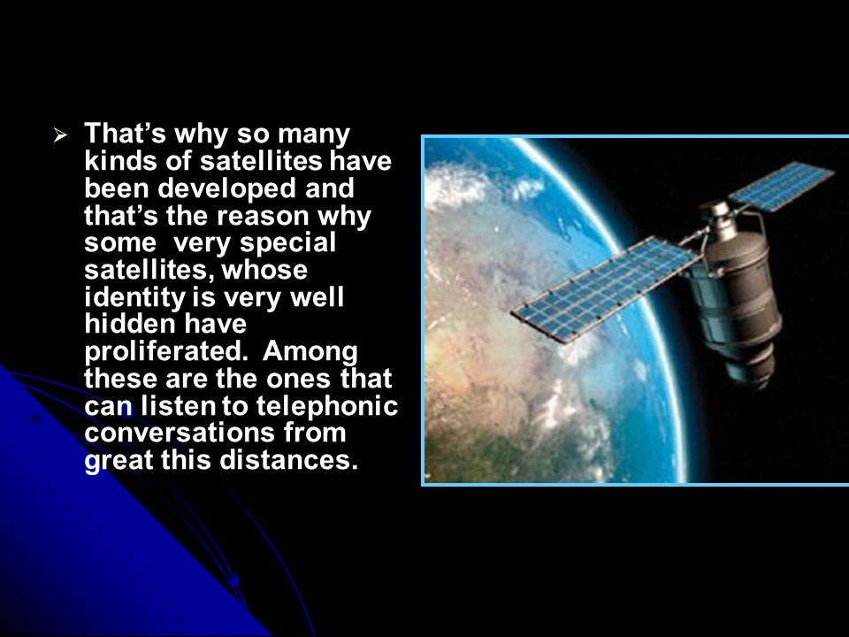 That's why so many kinds of satellites have been developed and that's the reason why some very special satellites, whose identity is very well hidden have proliferated.