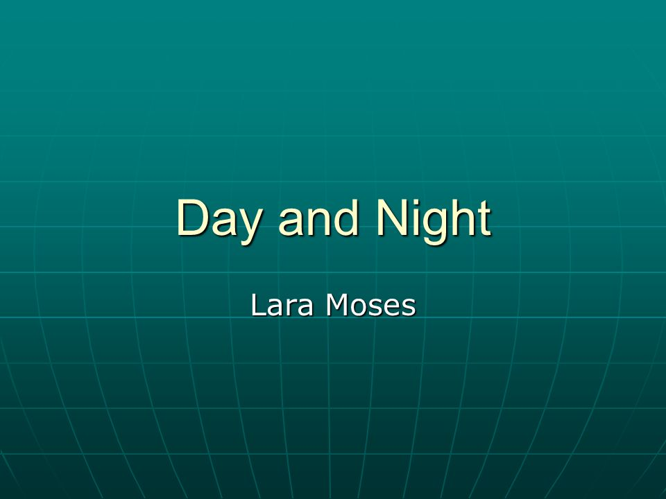 What causes day and night.