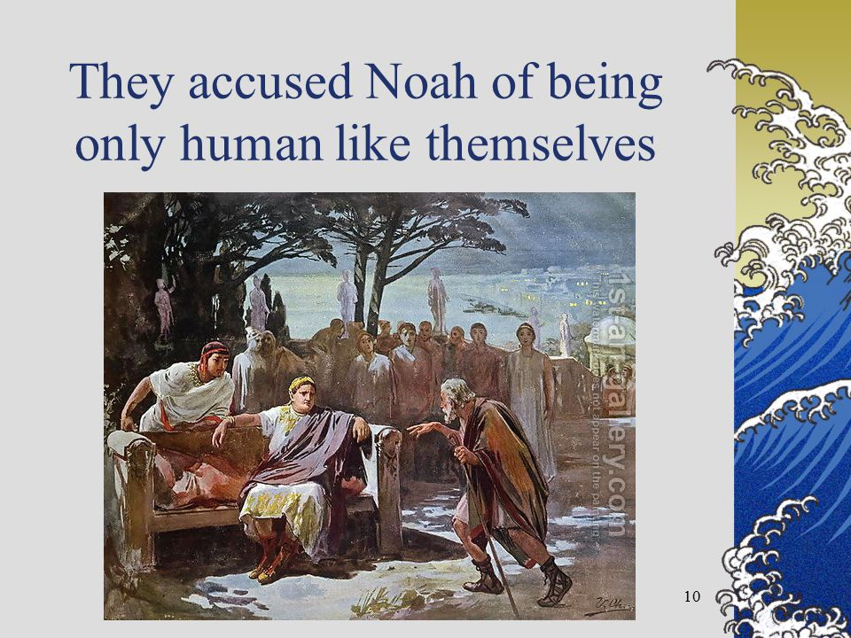 They accused Noah of being only human like themselves 10