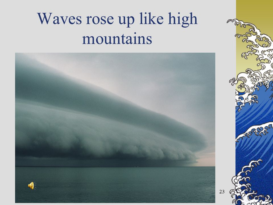 Waves rose up like high mountains 23