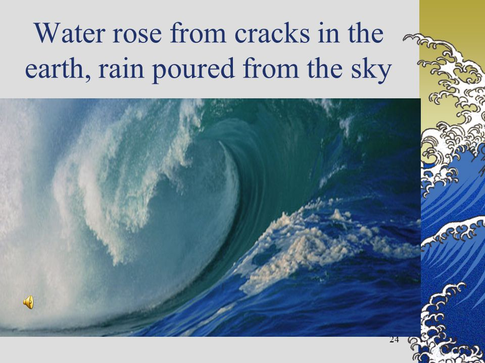 Water rose from cracks in the earth, rain poured from the sky 24