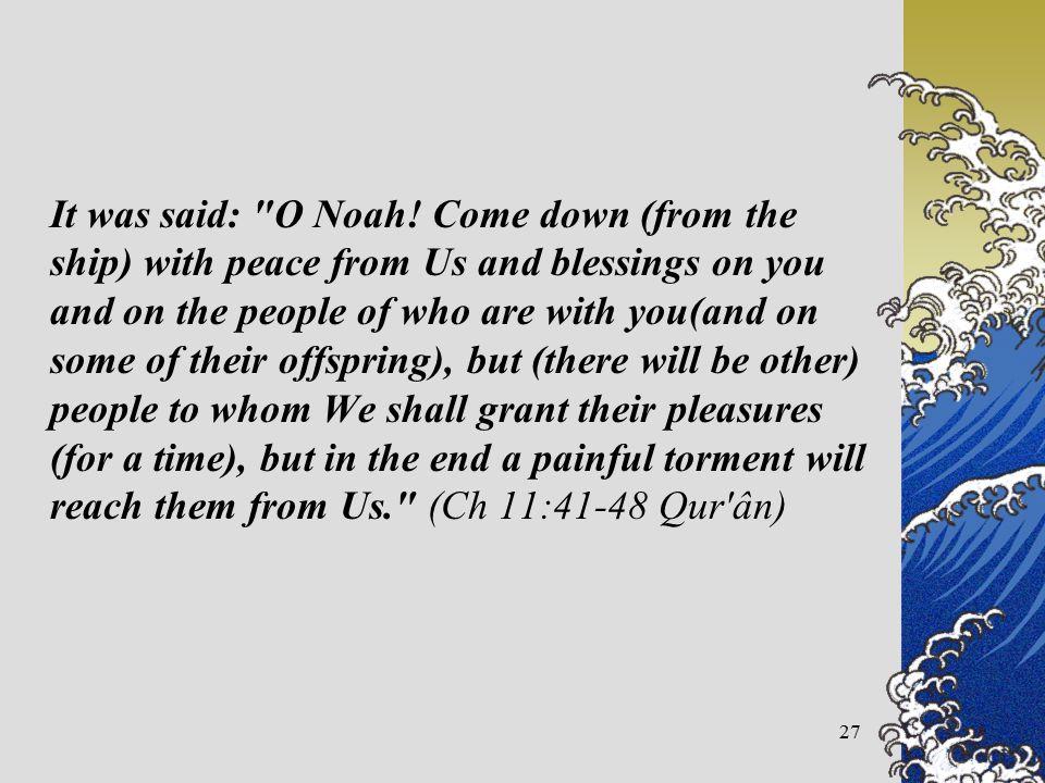 27 It was said: O Noah.