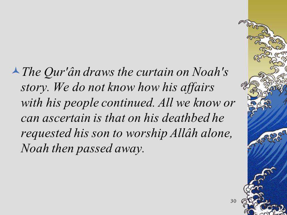 The Qur ân draws the curtain on Noah s story.