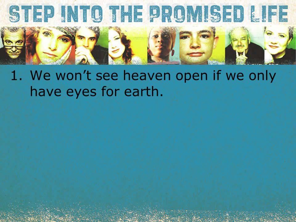 textbox center 1.We won't see heaven open if we only have eyes for earth.