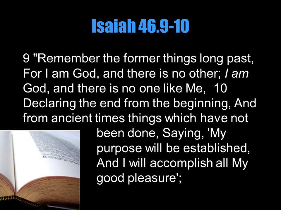 Isaiah 46.9-10 9