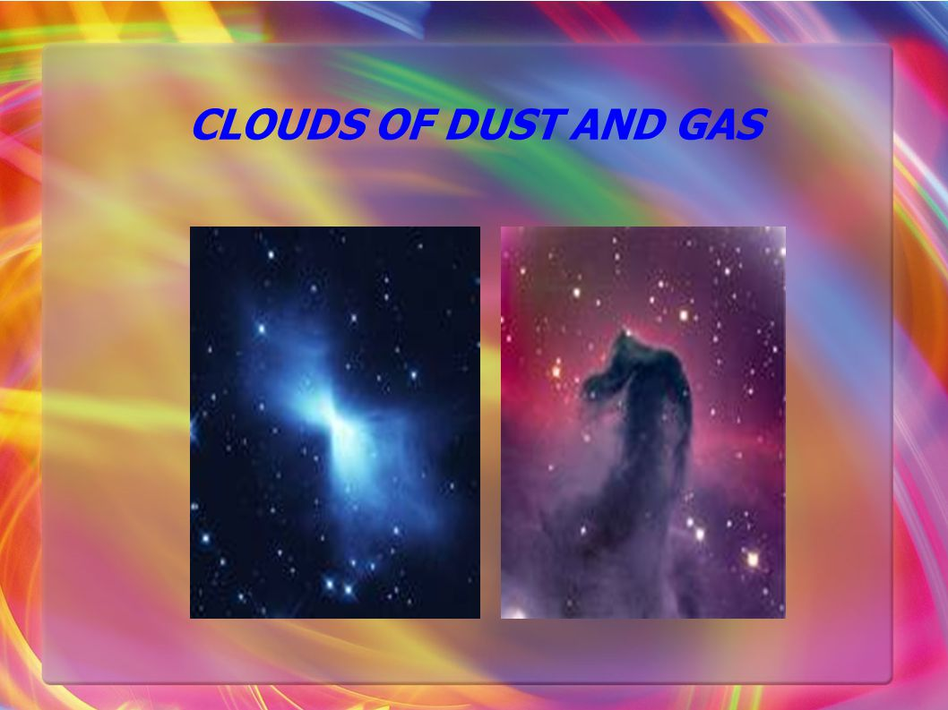 CLOUDS OF DUST AND GAS