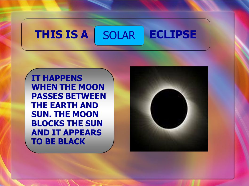THIS IS A ECLIPSE SOLAR IT HAPPENS WHEN THE MOON PASSES BETWEEN THE EARTH AND SUN.