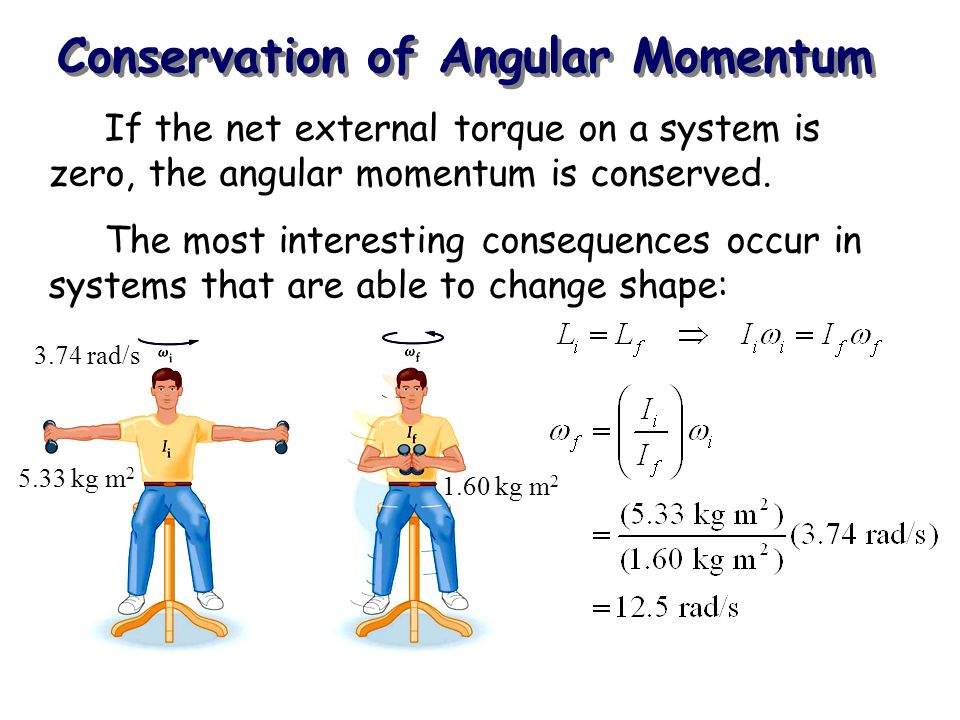 Conservation of Angular Momentum If the net external torque on a system is zero, the angular momentum is conserved. The most interesting consequences