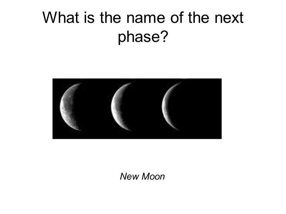 What is the name of the next phase? New Moon