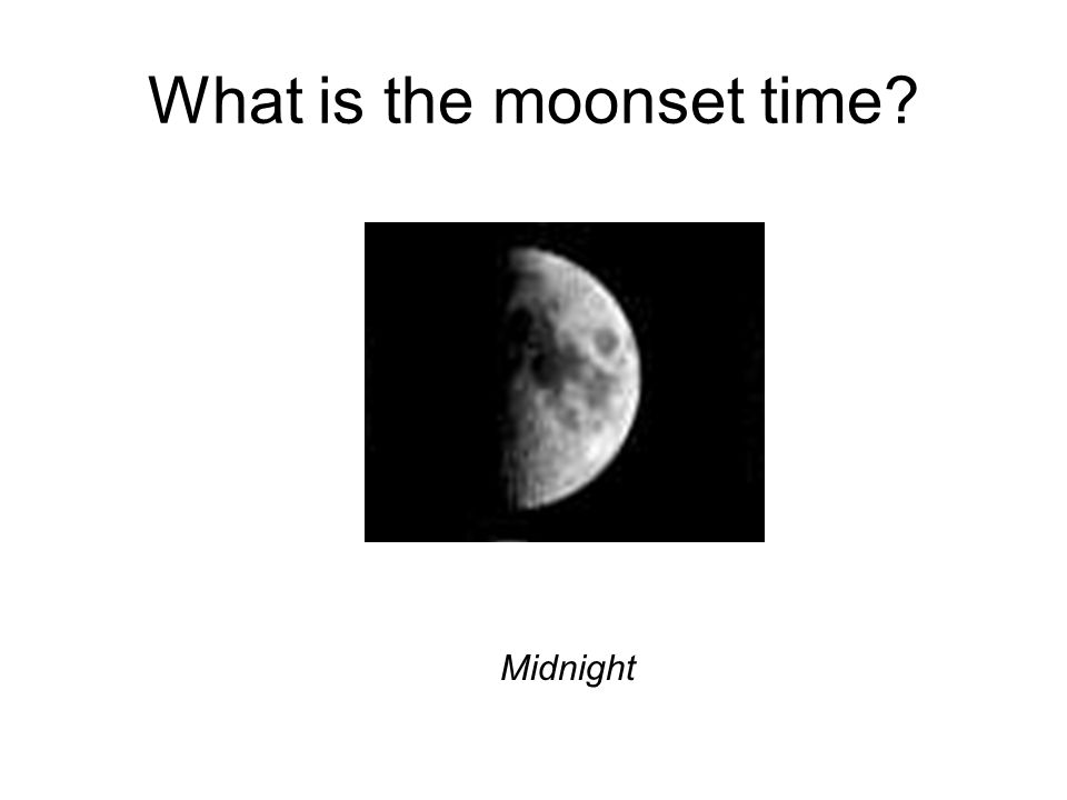 What is the moonset time? Midnight