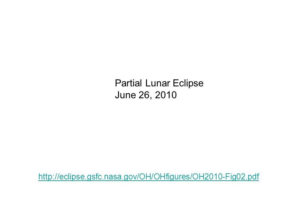 http://eclipse.gsfc.nasa.gov/OH/OHfigures/OH2010-Fig02.pdf Partial Lunar Eclipse June 26, 2010
