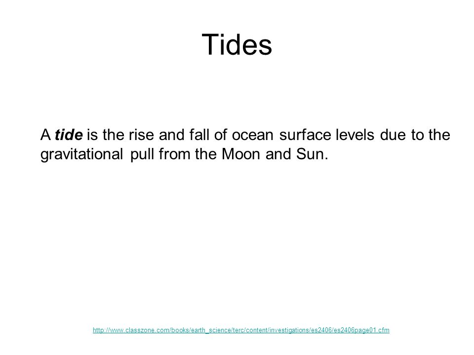 Tides http://www.classzone.com/books/earth_science/terc/content/investigations/es2406/es2406page01.cfm A tide is the rise and fall of ocean surface le