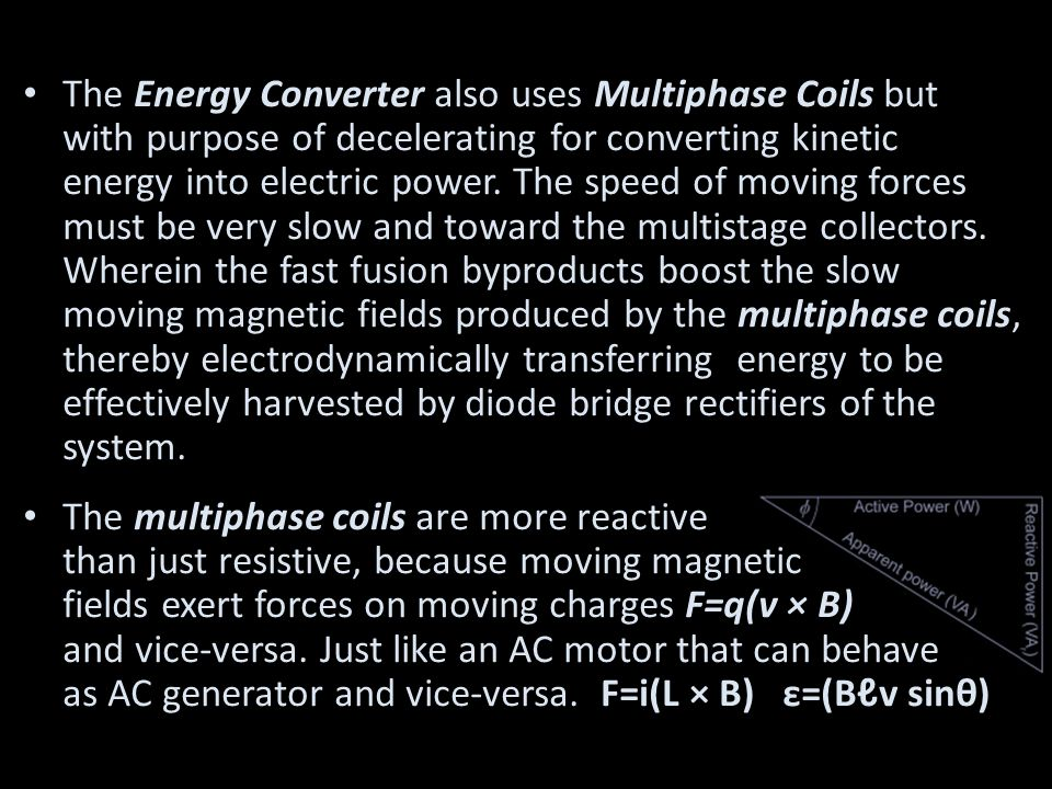 The Energy Converter also uses Multiphase Coils but with purpose of decelerating for converting kinetic energy into electric power.
