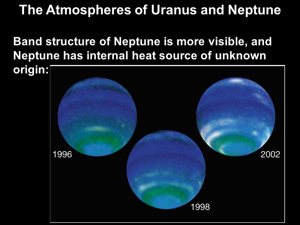 The Atmospheres of Uranus and Neptune Band structure of Neptune is more visible, and Neptune has internal heat source of unknown origin: