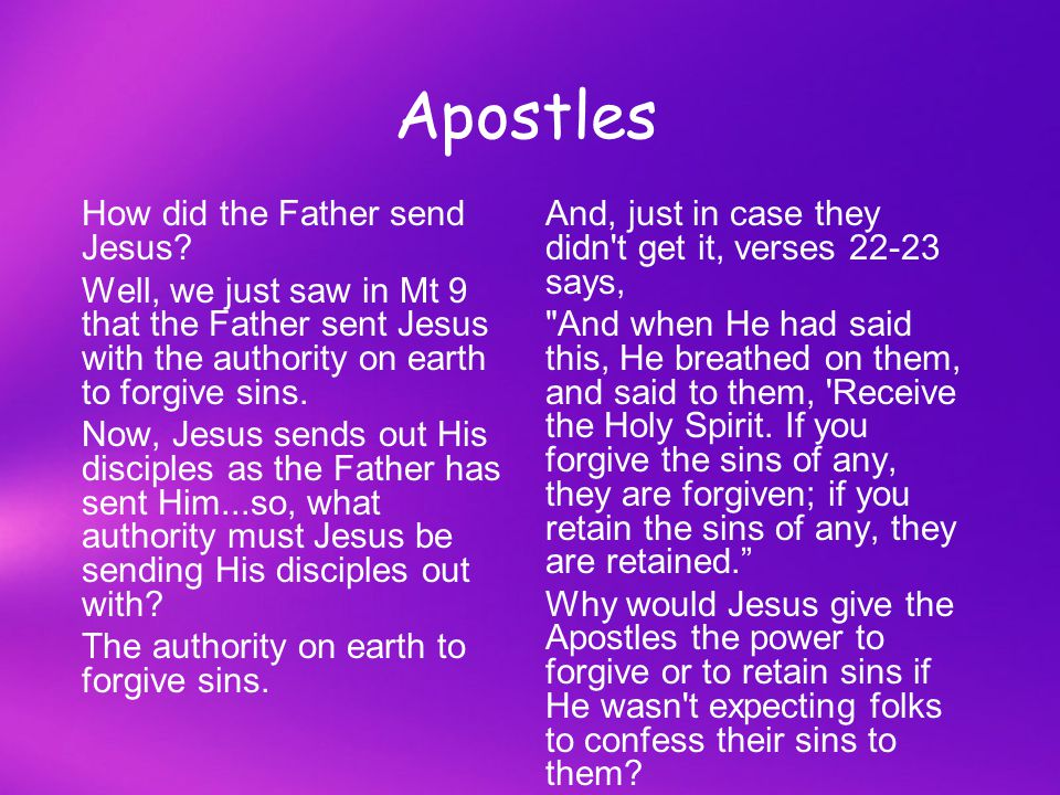 Confessional In Matthew 9:6, Jesus tells us that He was given authority on earth to forgive sins. And then Scripture proceeds to tell us, in verse 8,