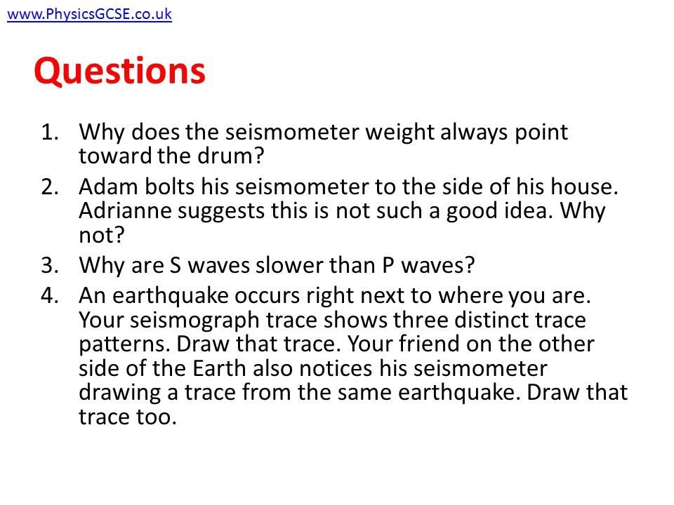 Questions 1.Why does the seismometer weight always point toward the drum? 2.Adam bolts his seismometer to the side of his house. Adrianne suggests thi