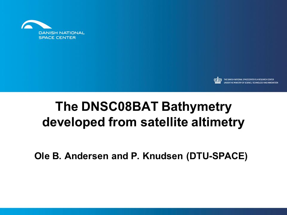 The DNSC08BAT Bathymetry developed from satellite altimetry Ole B.