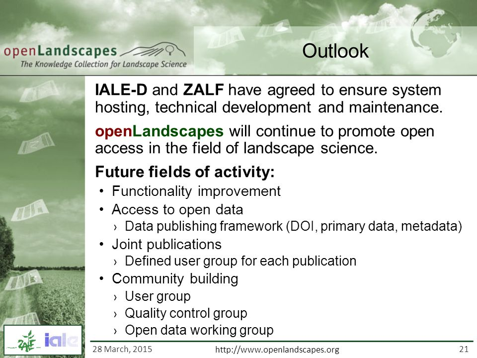 21 http://www.openlandscapes.org Outlook IALE-D and ZALF have agreed to ensure system hosting, technical development and maintenance.