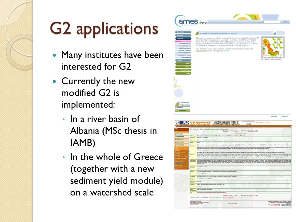 G2 applications Many institutes have been interested for G2 Currently the new modified G2 is implemented: ◦ In a river basin of Albania (MSc thesis in IAMB) ◦ In the whole of Greece (together with a new sediment yield module) on a watershed scale