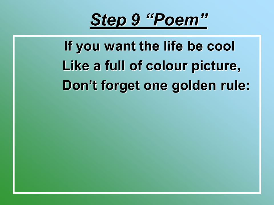 If you want the life be cool If you want the life be cool Like a full of colour picture, Like a full of colour picture, Don't forget one golden rule: