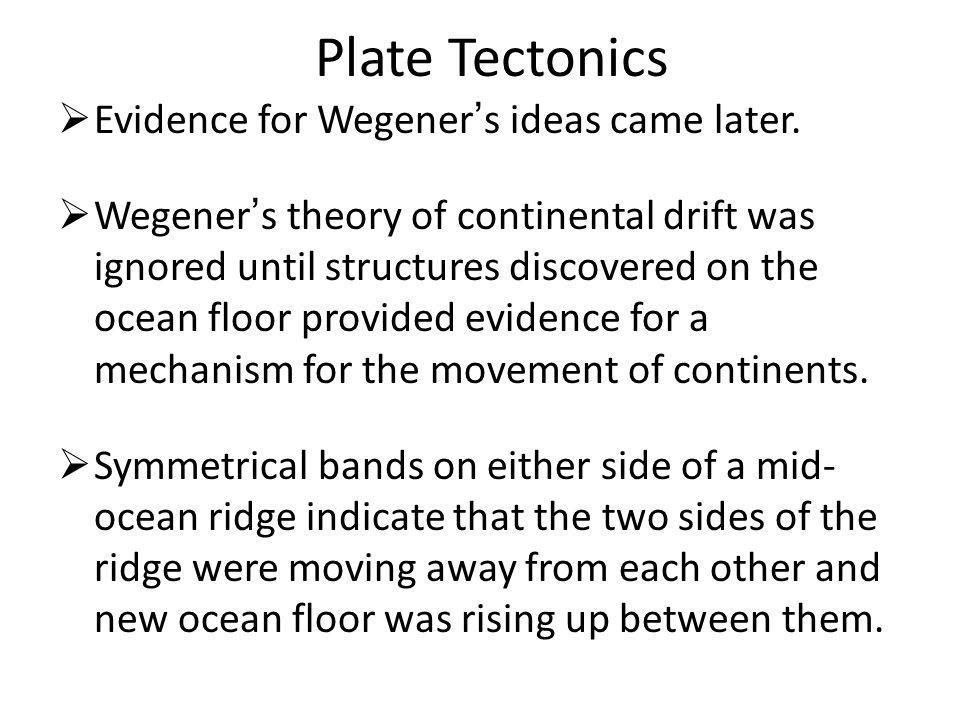 Plate Tectonics  Evidence for Wegener ' s ideas came later.