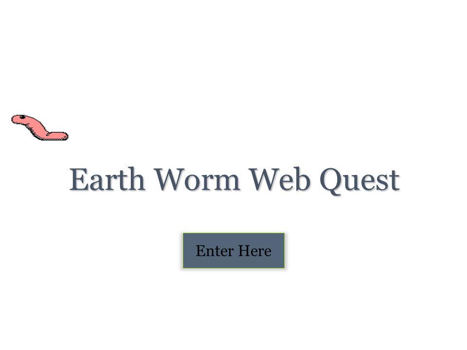 Earth Worm Web Quest Enter Here