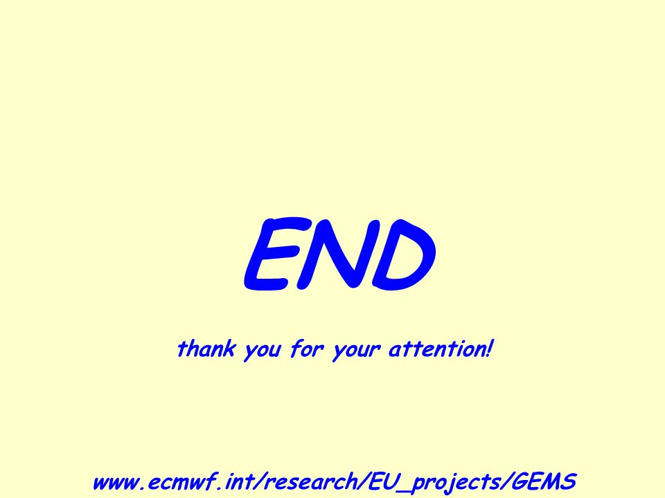END thank you for your attention! www.ecmwf.int/research/EU_projects/GEMS