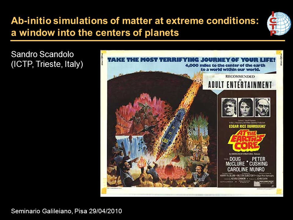 Ab-initio simulations of matter at extreme conditions: a window into the centers of planets Sandro Scandolo (ICTP, Trieste, Italy) Seminario Galileian