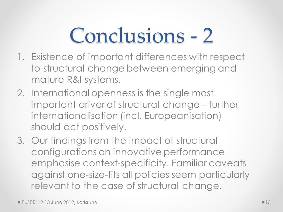 Conclusions - 2 EUSPRI 12-13 June 2012, Karlsruhe15 1.Existence of important differences with respect to structural change between emerging and mature R&I systems.