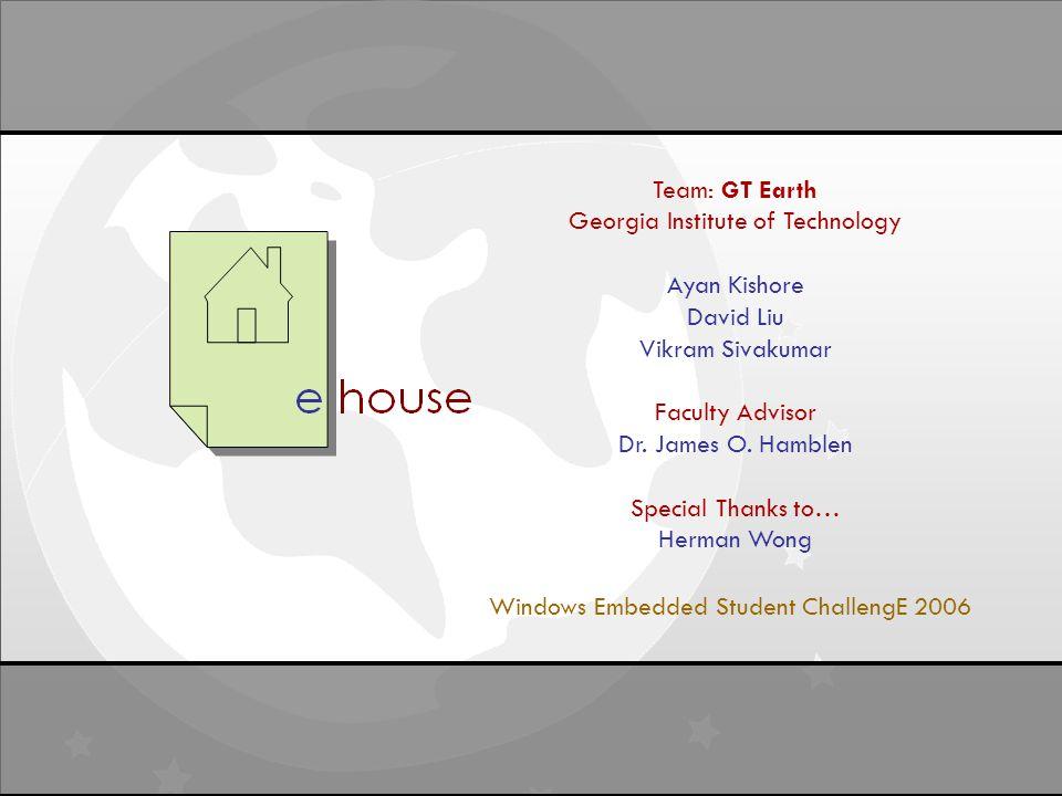 Final Report April 16, 2006 Windows Student Embedded ChallengE Team: GT Earth Georgia Institute of Technology Ayan Kishore David Liu Vikram Sivakumar Faculty Advisor Dr.