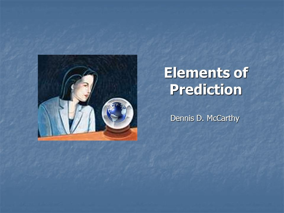 Dennis D. McCarthy Elements of Prediction