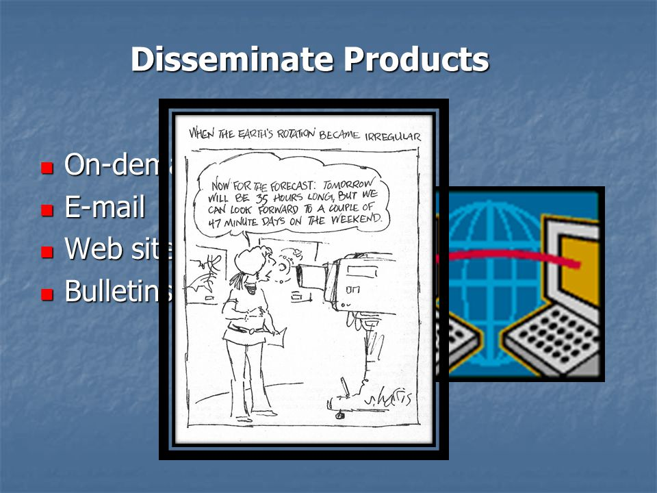 Disseminate Products On-demand On-demand E-mail E-mail Web site Web site Bulletins Bulletins