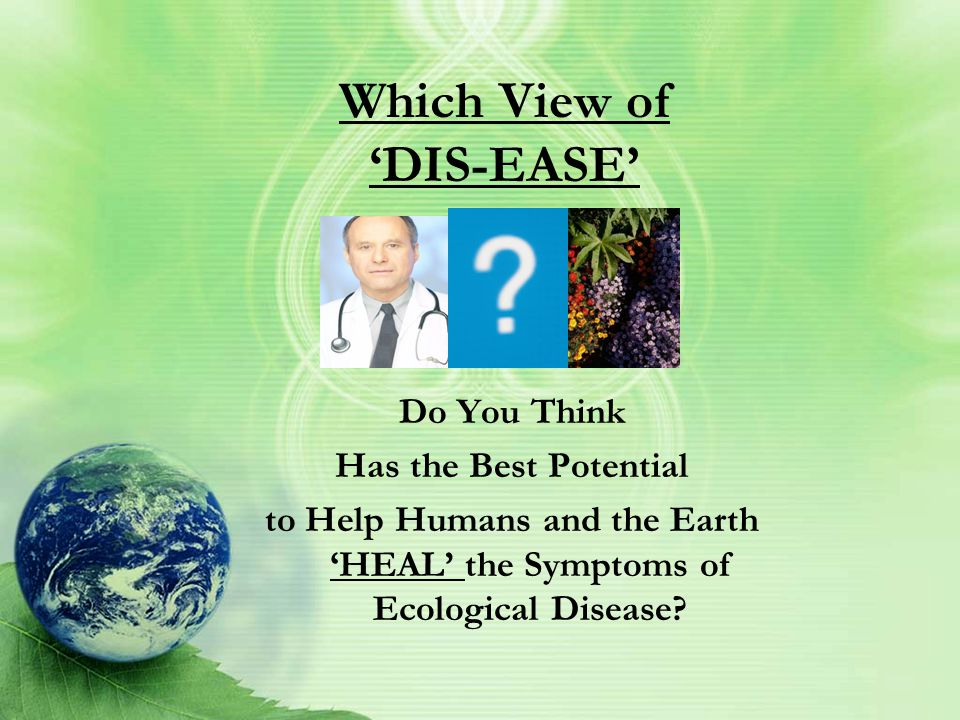 Throughout History, It Should Be Said… 'DIS-EASE' Has Been Viewed from Two Fundamentally Different PERSPECTIVES