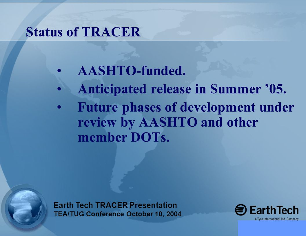 Status of TRACER AASHTO-funded. Anticipated release in Summer '05.