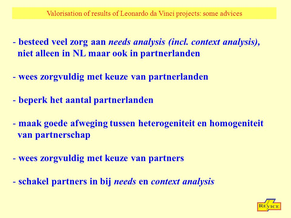 Valorisation of results of Leonardo da Vinci projects: some advices - besteed veel zorg aan needs analysis (incl. context analysis), niet alleen in NL