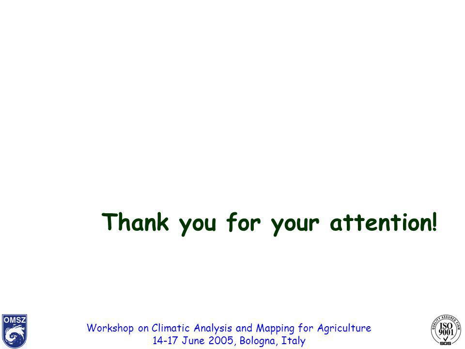 Workshop on Climatic Analysis and Mapping for Agriculture 14-17 June 2005, Bologna, Italy Thank you for your attention!
