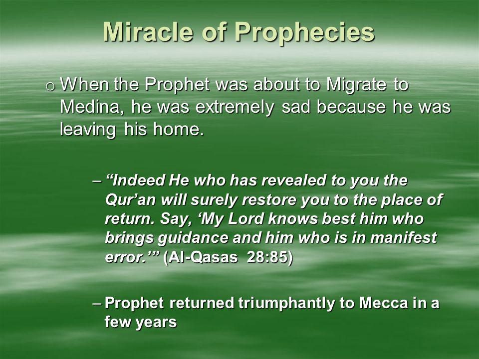 "Miracle of Prophecies o When the Prophet was about to Migrate to Medina, he was extremely sad because he was leaving his home. –""Indeed He who has rev"