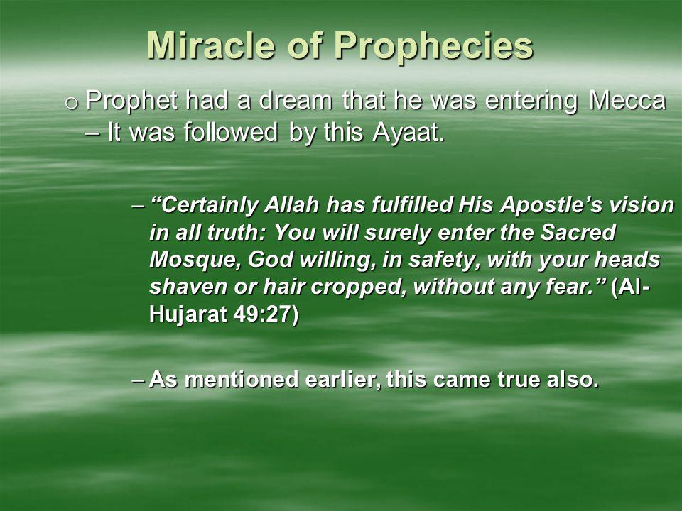 "Miracle of Prophecies o Prophet had a dream that he was entering Mecca – It was followed by this Ayaat. –""Certainly Allah has fulfilled His Apostle's"