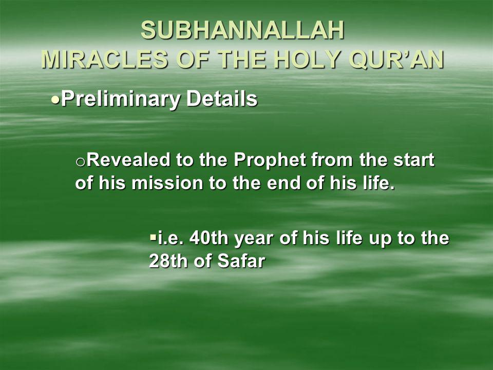 SUBHANNALLAH MIRACLES OF THE HOLY QUR'AN  Preliminary Details o Revealed to the Prophet from the start of his mission to the end of his life.  i.e.