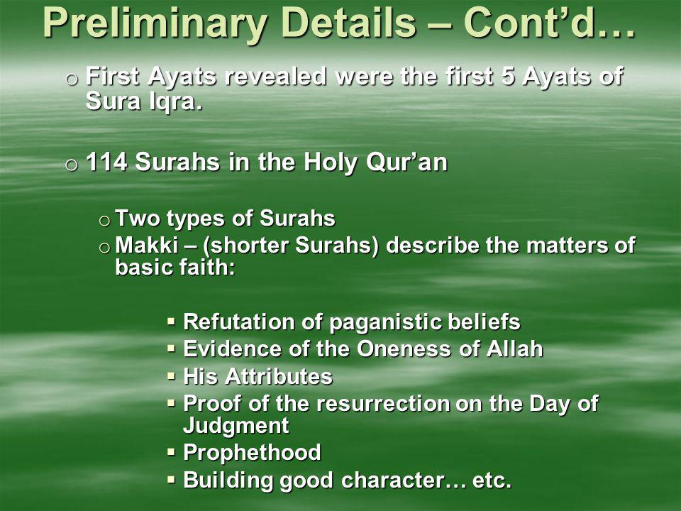 Preliminary Details – Cont'd… o First Ayats revealed were the first 5 Ayats of Sura Iqra. o 114 Surahs in the Holy Qur'an o Two types of Surahs o Makk