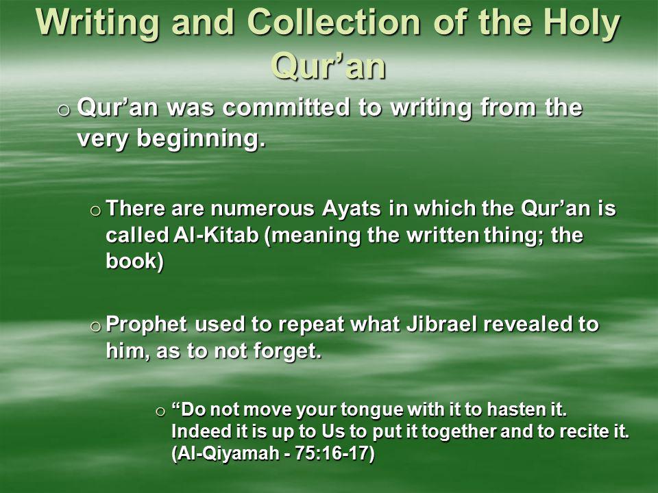 Writing and Collection of the Holy Qur'an-Cont'd… o Writers of the Holy Qur'an  Ali ibn Abi Talib  Ubayy bin Ka'b  Abdullah bin Rawaha  Khalid bin Said bin Al-Aas  At a later period : Zaid bin Thabait among others