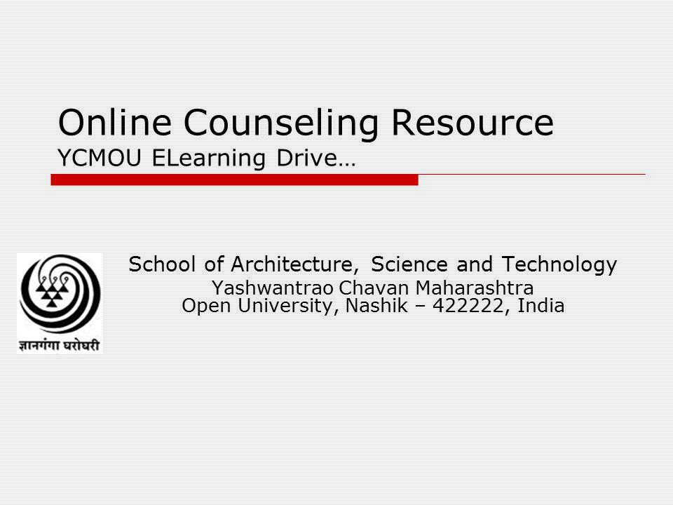 Online Counseling Resource YCMOU ELearning Drive… School of Architecture, Science and Technology Yashwantrao Chavan Maharashtra Open University, Nashik – 422222, India