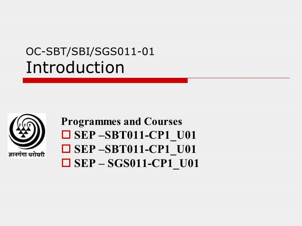 OC-SBT/SBI/SGS011-01 Introduction Programmes and Courses  SEP –SBT011-CP1_U01  SEP – SGS011-CP1_U01