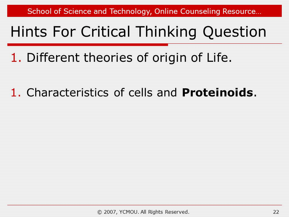 School of Science and Technology, Online Counseling Resource… Hints For Critical Thinking Question 1.Different theories of origin of Life. 1.Character